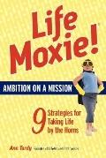 Life Moxie!: Nine Strategies for Taking Life by the Horns