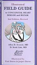 Illustrated Field Guide to Congenital Heart Disease and Repair - Second Edition Revised