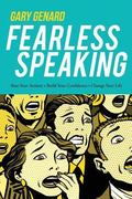 Fearless Speaking : Beat Your Anxiety, Build Your Confidence, Change Your Life