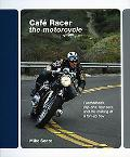 Cafe Racer: The Motorcycle: Featherbeds, Clipons, Rear-sets and the Making of a ton-up boy
