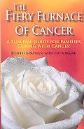 The Fiery Furnace of Cancer- A Survival Guide for Families Coping with Cancer