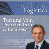 Small Firm Logistics-Turning Your Practice Into a Business