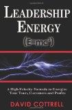 Leadership Energy (E=mc2) ... A High Velocity Formula to Energize Your Team, Customers and P...