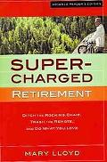 Supercharged Retirement: Ditch the Rocking Chair, Trash the Remote, and Do What Your Love