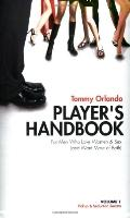 Player's Handbook Volume 1 - Pickup and Seduction Secrets For Men Who Love Women & Sex (and ...