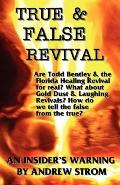 True & False Revival.. An Insider's Warning.. Are Todd Bentley & The Florida Healing Revival...