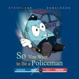so you want to be a policeman