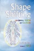 Shape Shifting--Reclaiming Your Perfect Body