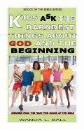 Kids Ask the Darndest Things about God and the Beginning : Answers from the First Five Books...