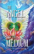Angel and the Medium : Stories of Love and Healing from Beyond the Veil