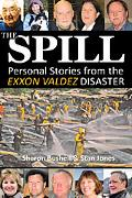 Spill: Personal Stories from the EXXON VALDEZ Disaster