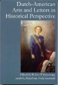 Dutch-American Arts and Letters in Historical Perspective