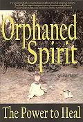 Orphaned Spirit: The Power to Heal