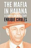 Mafia in Havana : A Caribbean Mob Story