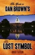 The Guide to Dan Brown's The Lost Symbol: Freemasonry, Noetic Science, and the Hidden Histor...