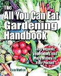 The All You Can Eat Gardening Handbook: Easy Organic Vegetables and More Money in Your Pocket