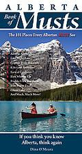 Alberta Book of Musts: The 101 Places Every Albertan MUST See