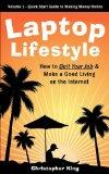 Laptop Lifestyle - How to Quit Your Job and Make a Good Living on the Internet (Volume 1 - Q...