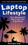 Laptop Lifestyle - How to Quit Your Job and Make a Good Living on the Internet (Volume 2 - H...