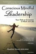 Conscious Mindful Leadership: Your Path to Greatness in Work and Life