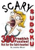 Scary Sudoku - 300 Freakish Puzzles. Not for the faint hearted: 300 of the scariest, killer ...