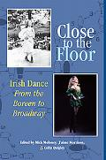Close to the Floor: Irish Dance from the Boreen to Broadway