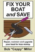 Fix Your Boat and Save : Repair, maintain and upgrade your boat for less Money