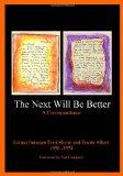 The Next Will Be Better: A Correspondence