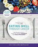 Eating Well Through Cancer: Easy Recipes & Tips to Guide you Through Treatment and Cancer Pr...