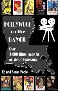 Hollywood on the Bayou : Over 1000 films made in or about Louisiana