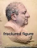 Fractured Figure: Vol. II