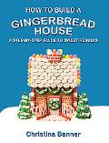 How to Build a Gingerbread House: A Step-by-Step Guide to Sweet Results