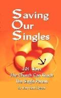 Saving Our Singles - 101 Ways The Church Can Reach The Single Parent