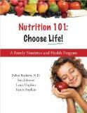 Nutrition 101 : Choose Life a Family Nutrition and Health Program (A Family Nutrition and He...