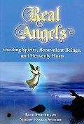 Real Angels: Guiding Spirits, Benevolent Beings, and Heavenly Hosts