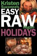 Kristen Suzanne's EASY Raw Vegan Holidays: Delicious & Easy Raw Food Recipes for Parties & F...