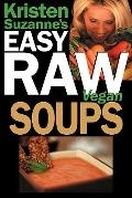 Kristen Suzanne's EASY Raw Vegan Soups: Delicious & Easy Raw Food Recipes for Hearty, Satisf...