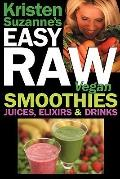Kristen Suzanne's EASY Raw Vegan Smoothies, Juices, Elixirs & Drinks: The Definitive Raw Foo...