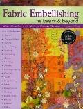 Fabric Embellishing: the Basics & Beyond: More Than 50 Techniques With Step-by-step Photos