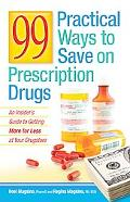 99 Practical Ways to Save on Prescription Drugs: An Insider's Guide to Getting More for Less...