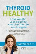 Thyroid Healthy : Lose Weight, Look Beautiful and Live the Life You Imagine