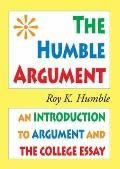 Humble Argument : An Introduction to Argument and the College Essay