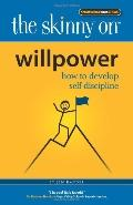 The Skinny on Willpower: How to Develop the Self Discipline You Need to Advance Your Career ...