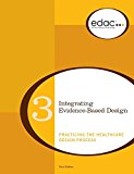 Integrating Evidence-Based Design: Practicing the Healthcare Design Process (EDAC Study Guid...