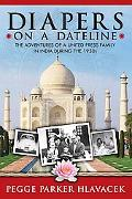 Diapers on a Dateline: The Adventures of a United Press Family in India During the 1950s (Vo...
