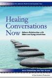 Healing Conversations Now: Enhance Relationships With Elders and Dying Loved Ones