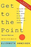 Get to the Point! Painless Advice for Writing Memos, Letters and Emails Your Colleagues and ...