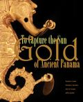 To Capture the Sun : Gold of Ancient Panama