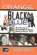 Orange, Black & Blue: The Greatest Philadelphia Flyers Stories Never Told