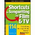 Shortcuts to Songwriting for Film and TV : Tips for Writing, Recording, and Pitching in Toda...